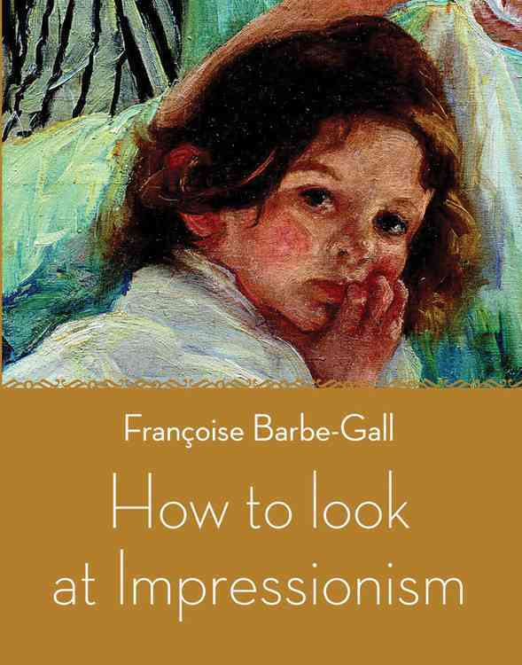 How to Look at Impressionism By Barbe-gall, Francoise