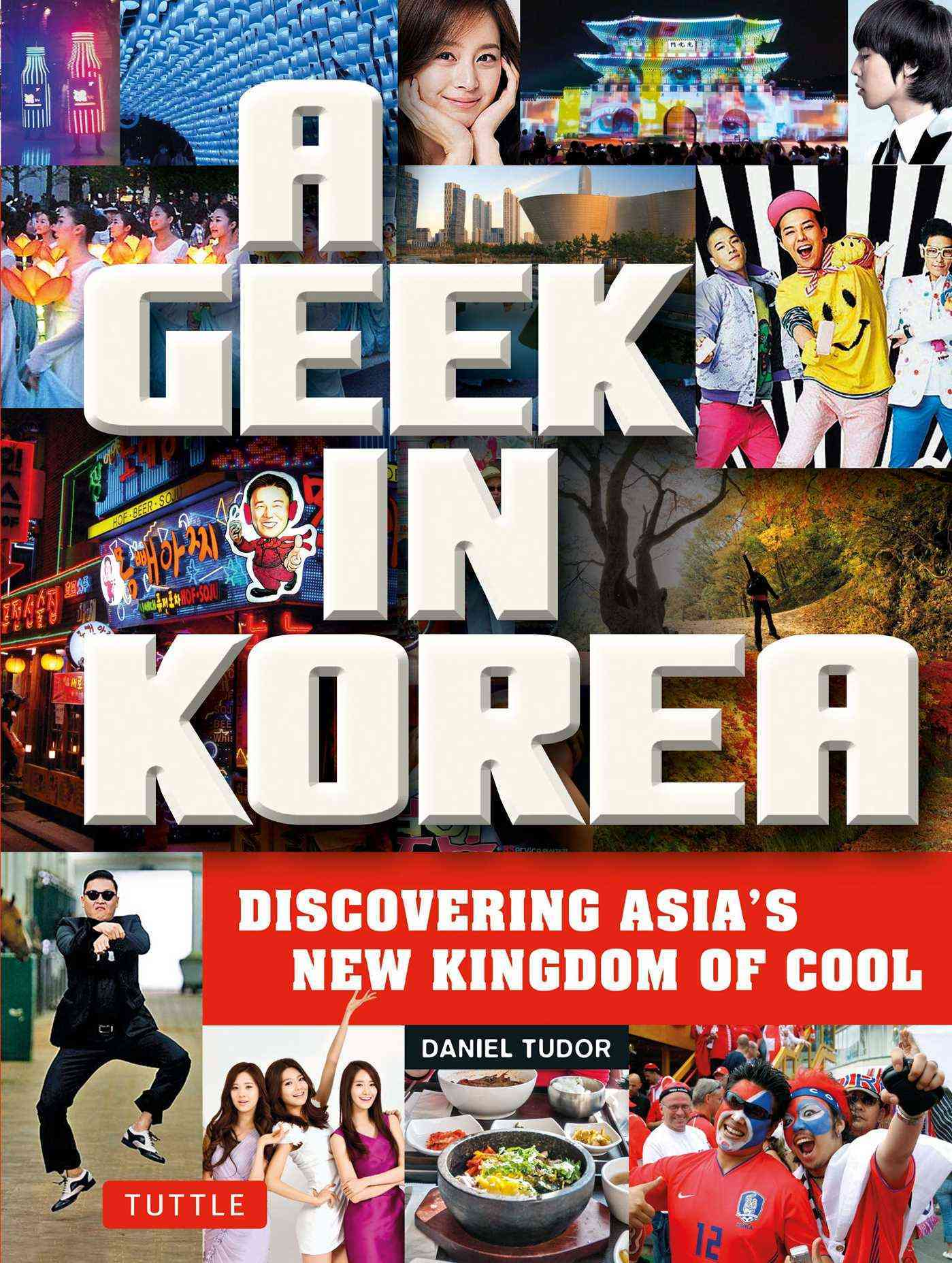 A Geek in Korea By Tudor, Daniel
