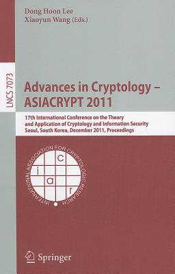 Advances in Cryptology -- Asiacrypt 2011 By Lee, Dong Hoon (EDT)/ Wang, Xiaoyun (EDT)